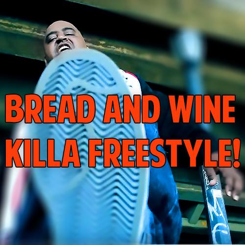 Bread And Wine Killa Freestyle